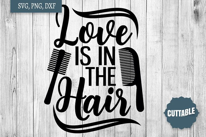 Love is in the hair, Hairdressing pun quote svg, hair quote