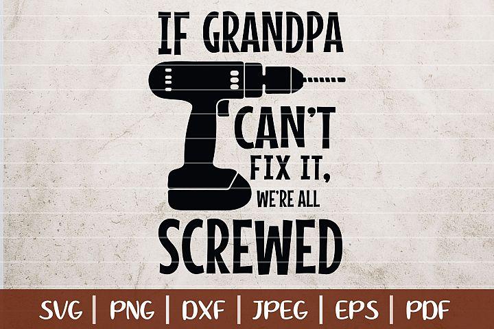 If Grandpa Cant Fix It, Were All Screwed SVG Cut File