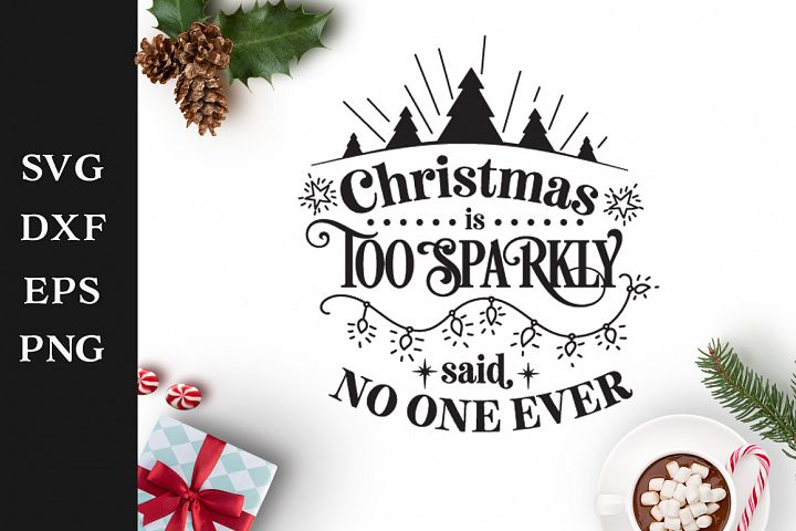 Christmas is too sparkly SVG Cut File