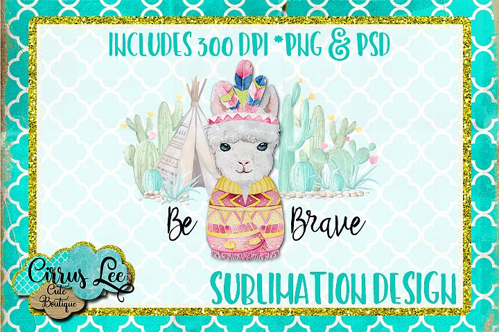 Be Brave Llama Sublimation Design/Wall Art