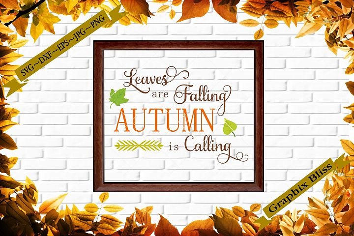 Leaves Are Falling Autumn Is Calling Thanksgiving SVG