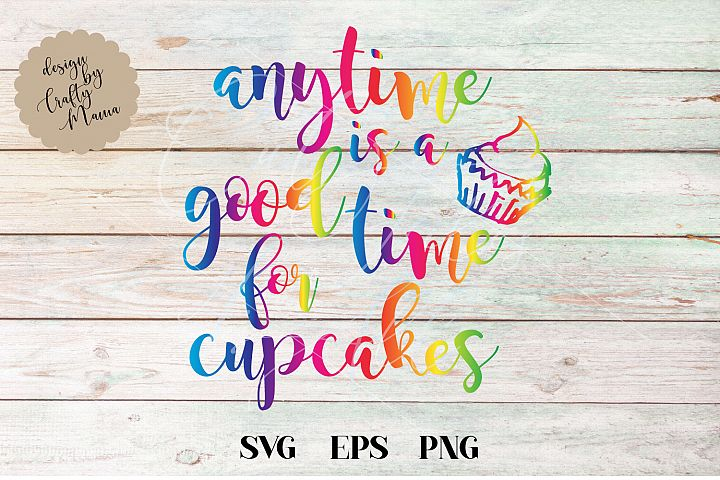 Anytime Is A Good Time For Cupcakes SVG File, Sublimation