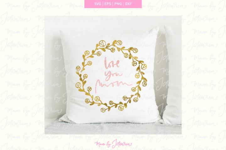Love you mom Svg design for pillow