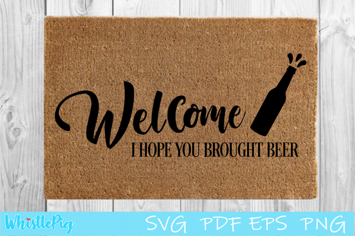 Welcome I Hope You Brought Beer - SVG Cut File - Funny SVG