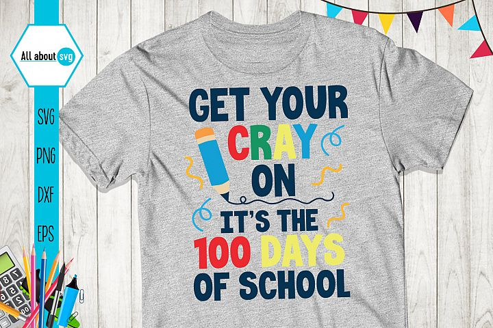 Get Your Cray On Its The 100 days Og School Svg, School Svg