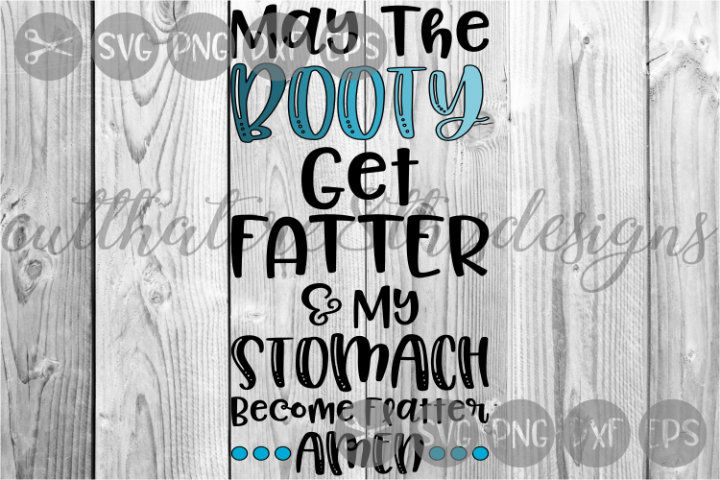 May The Booty Get Fatter, Body, Amen, Gym, Cut File, SVG