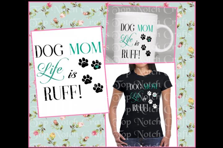 Dog Mom Life is Ruff Design File,