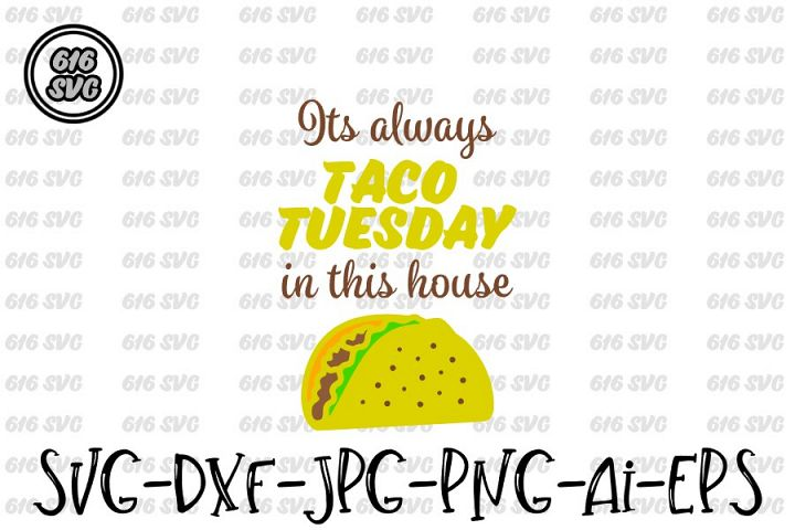 Its always taco Tuesday in this house SVG, DXF, Ai, PNG