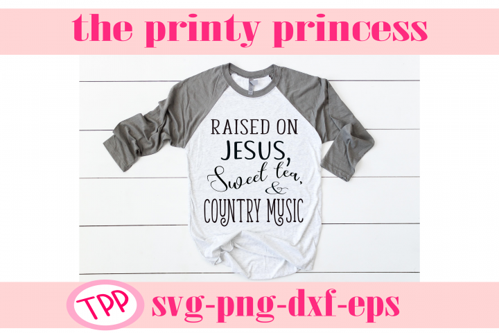 Raised on Sweet Tea Country Music and Jesus svg, Southern sv