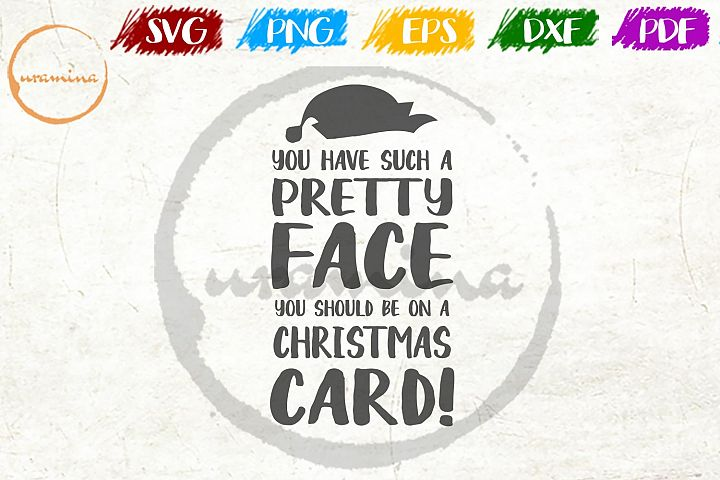 You have such a pretty face Christmas SVG PDF PNG