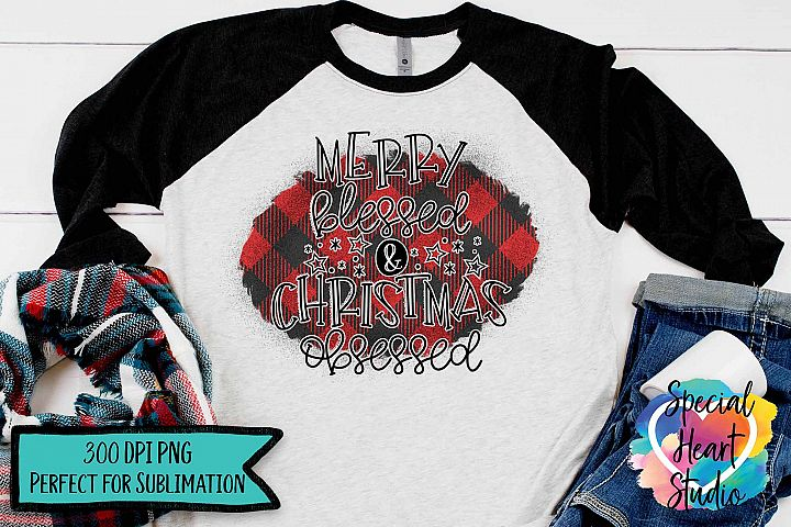 Merry Blessed & Christmas Obsessed - Christmas Sublimation