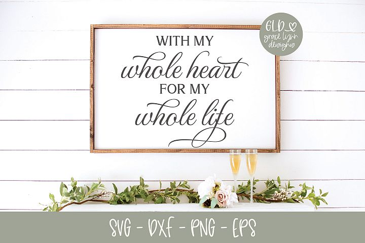 With My Whole Heart For My Whole Life - Wedding SVG