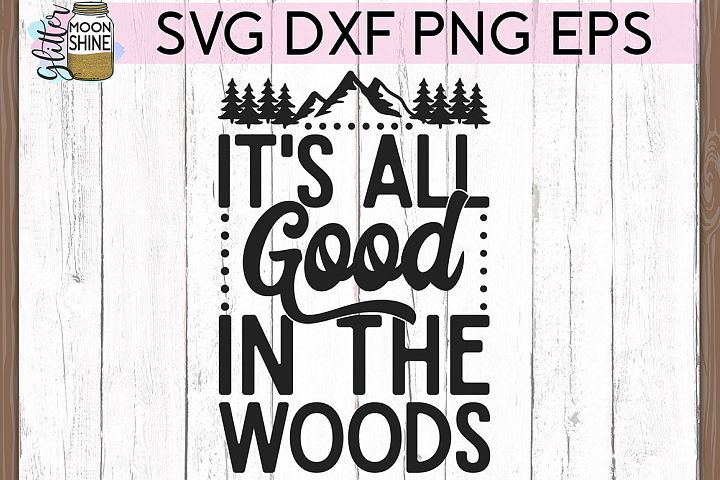 Its All Good In The Woods SVG DXF PNG EPS Cutting Files
