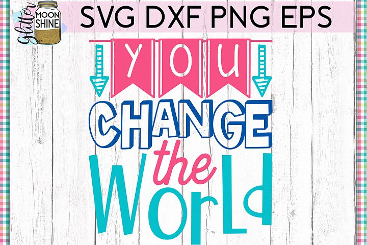 You Change The World SVG DXF PNG EPS Cutting Files