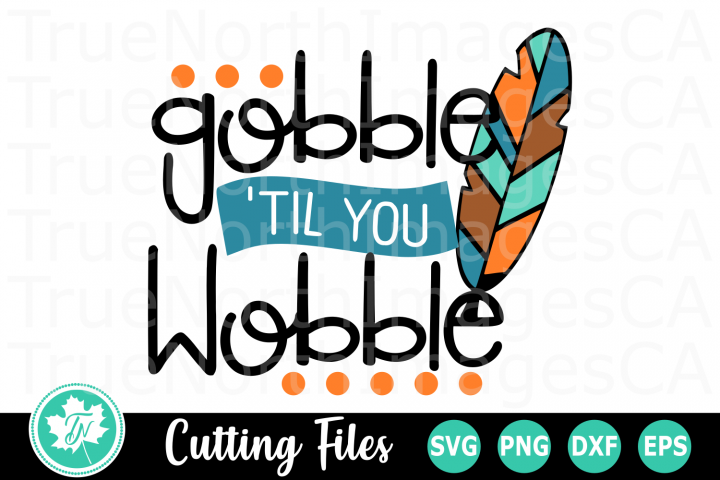 Gobble til you Wobble - A Thanksgiving SVG Cut File