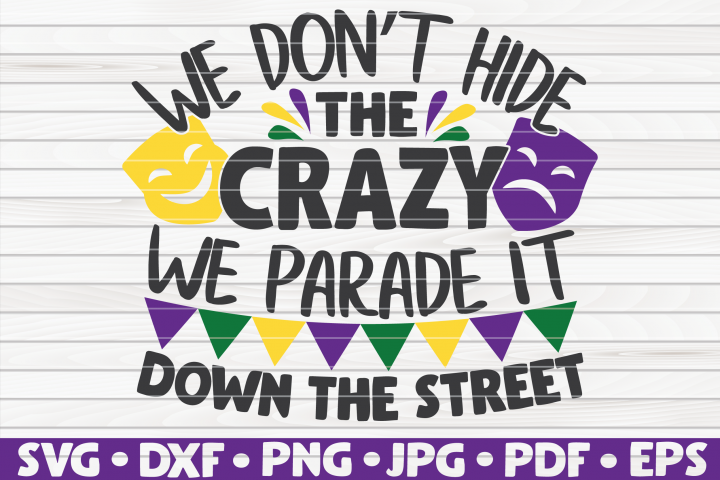 We dont hide the crazy | Mardi Gras saying | SVG | cut file