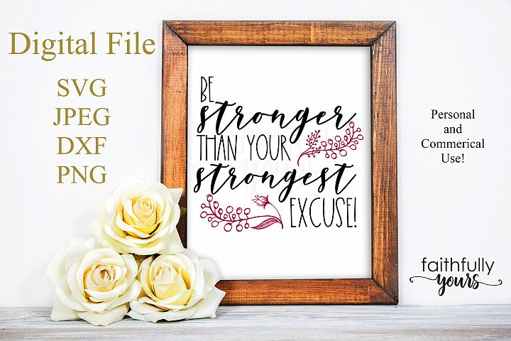 Be stronger than your strongest excuse! SVG PNG JPEG PDF EPS