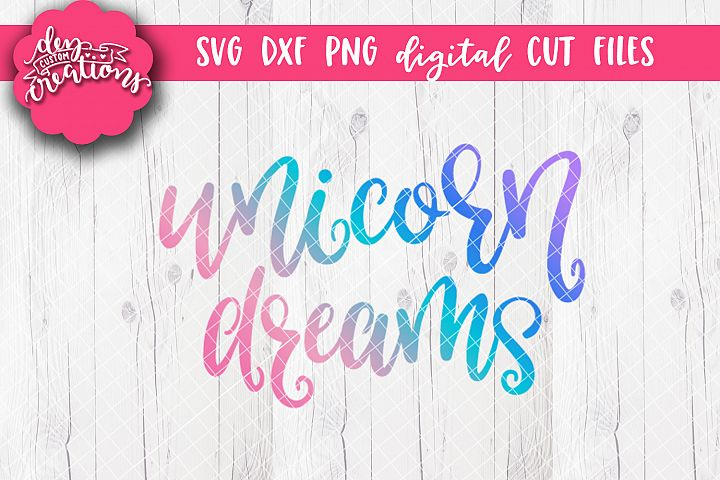 Unicorn Dreams - SVG, DXF, PNG - Digital Cut Files
