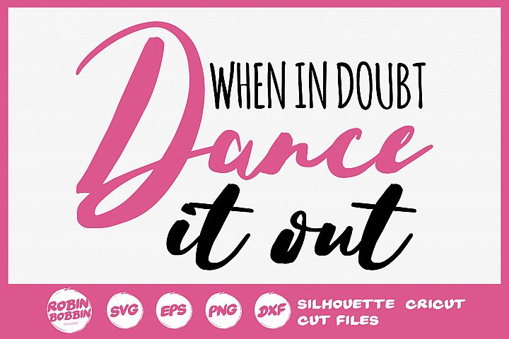 When In Doubt Dance It Out SVG - Ballet SVG File