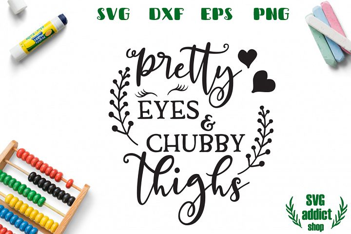 Pretty Eyes and Chubby Thighs SVG Cut File