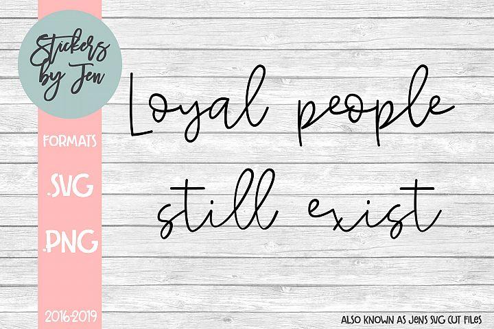 Loyal People Still Exist SVG Cut File