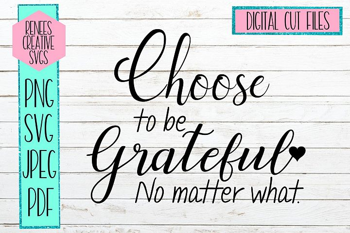 Choose to be grateful no matter what | Quote | SVG File