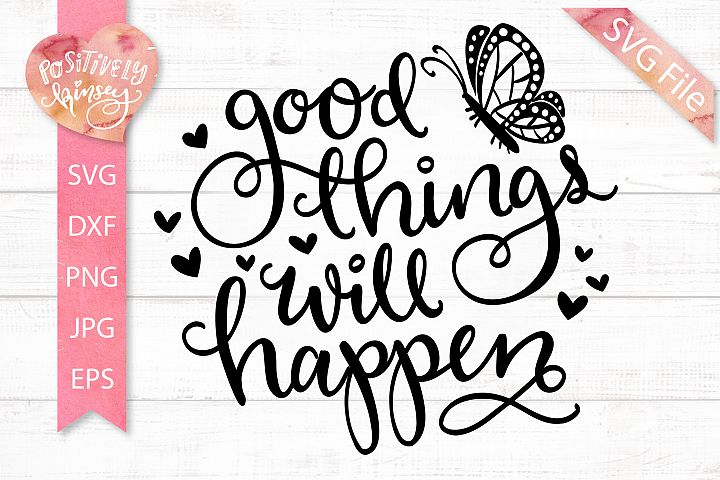 Positivity SVG, Good Things Will Happen, Inspirational SVG