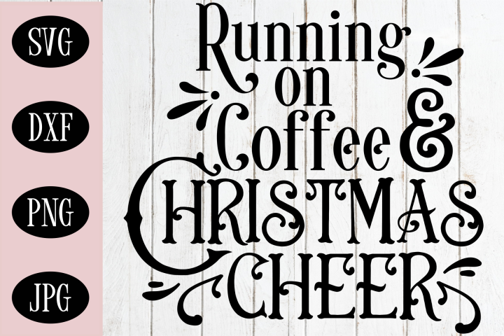 Christmas Coffee SVG | Running On Coffee And Christmas Cheer