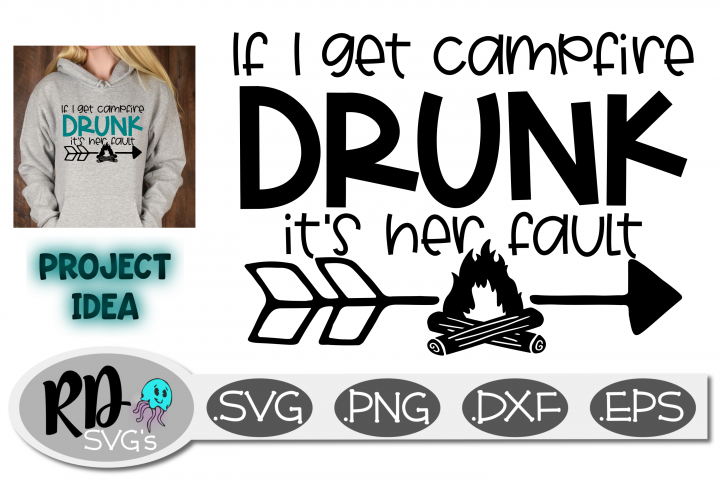 If I Get Campfire Drunk Its Her Fault - A camping Svg