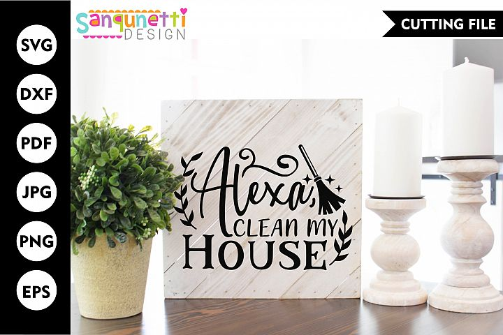 Alexa clean my house SVG, funny home decor cut file