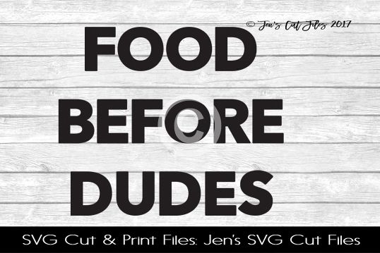 Food Before Dudes SVG Cut File
