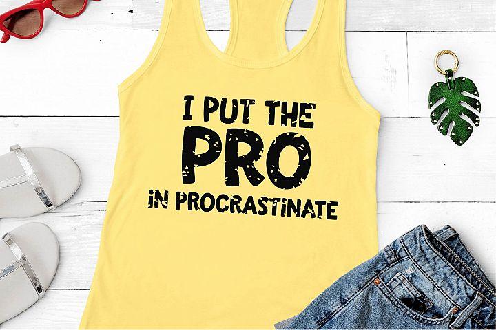 I Put The Pro In Procrastinate SVG, Sublimation, Sarcastic