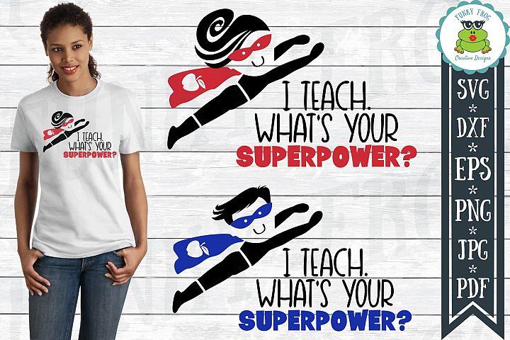 I Teach Whats Your Superpower - Teacher SVG Cut File