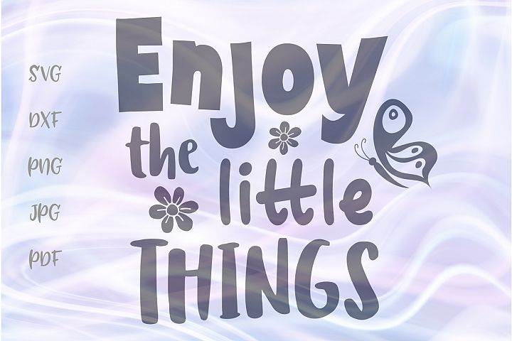 Enjoy The Little Things Inspirational Cut File SVG DXF PNG