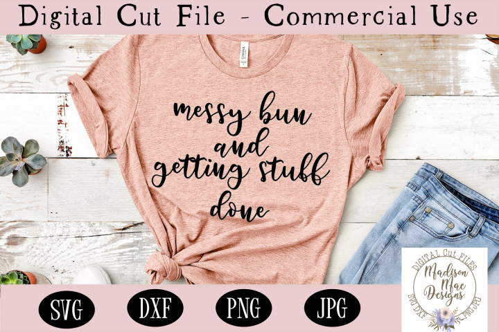 Messy Bun And Getting Stuff Done SVG, Mom Life SVG
