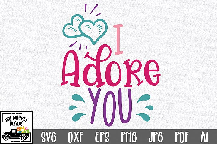 I Adore You SVG Cut File - Valentine SVG EPS DXF PNG PDF AI