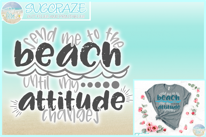 Send Me To The Beach Until My Attitude Changes Quote SVG