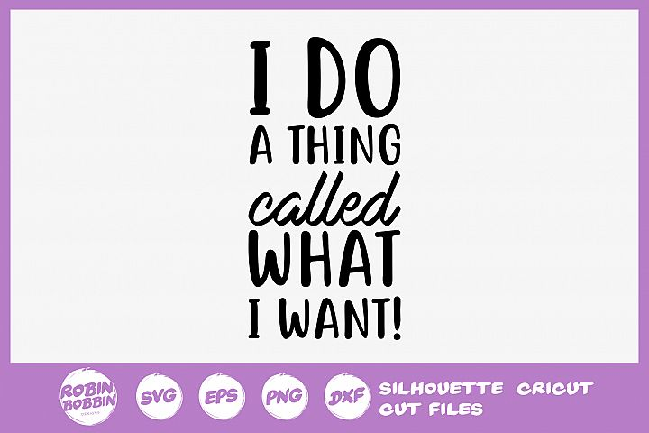 Sassy SVG - I Do A Thing Called What I Want SVG