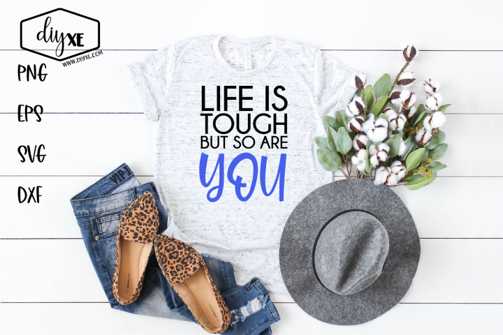 Life Is Tough But So Are You - An Inspirational SVG Cut File