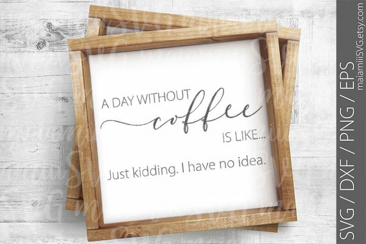 SVG File, Funny Sayings, Coffee Svg, Just Kidding, Funny Svg