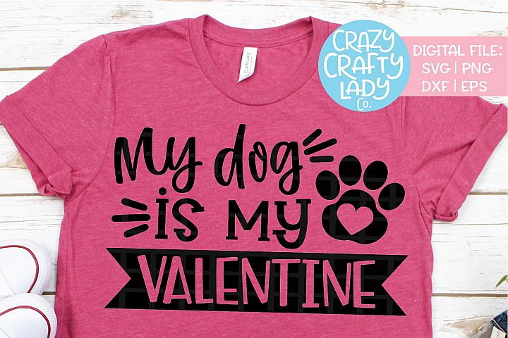 My Dog Is My Valentine SVG DXF EPS PNG Cut File