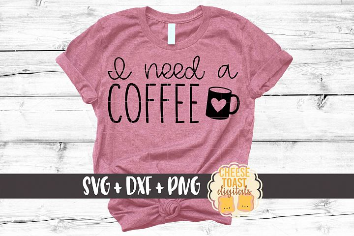 I Need A Coffee - Funny Coffee SVG PNG DXF Cut Files