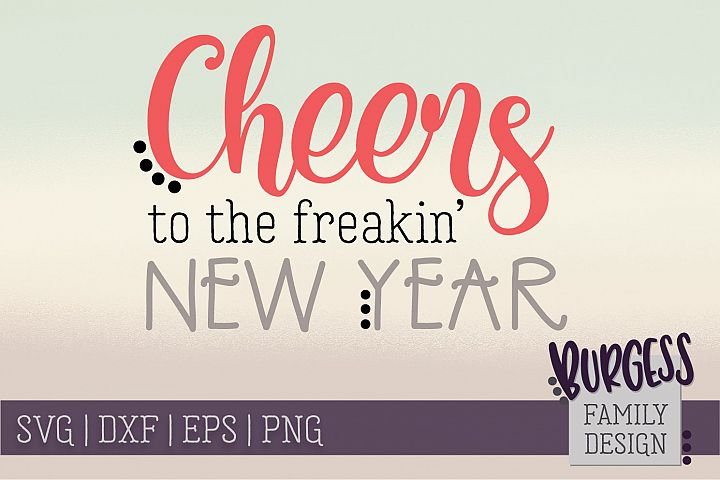 Cheers to the freakin new year | SVG DXF EPS PNG