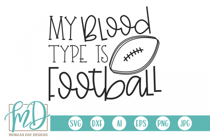 Football - Football Mom - My Blood Type Is Football