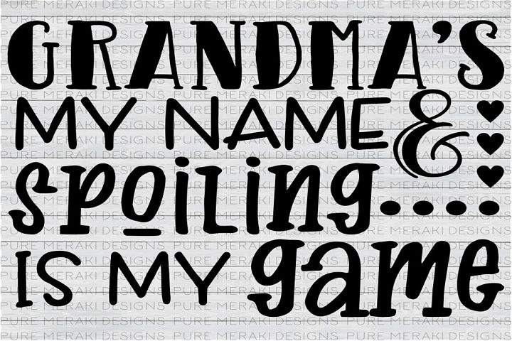Grandmas My Name & Spoiling is My Game SVG