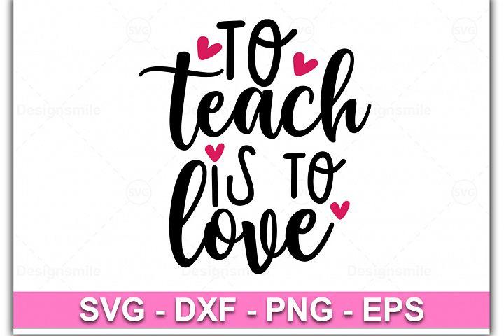 To Teach Is To Love svg, teacher svg, teacher shirt