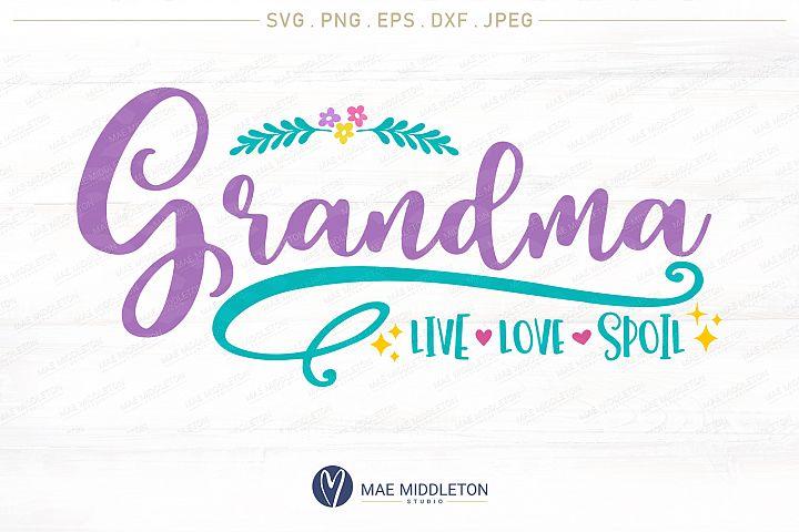 Grandma, Live, Love, Spoil, printable, cut file, svg, png, eps, dxf file, jpeg, vinyl design, svg file for cricut, crafters, cricut crafts