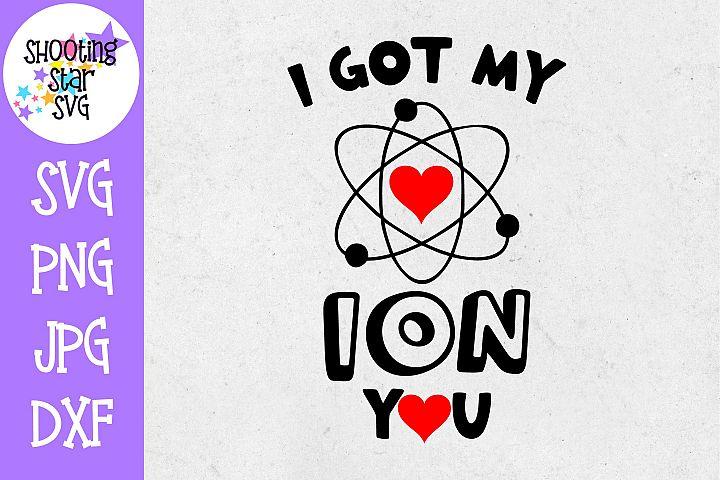 I Got my Ion You SVG - Valentines Day SVG - Nerdy SVG