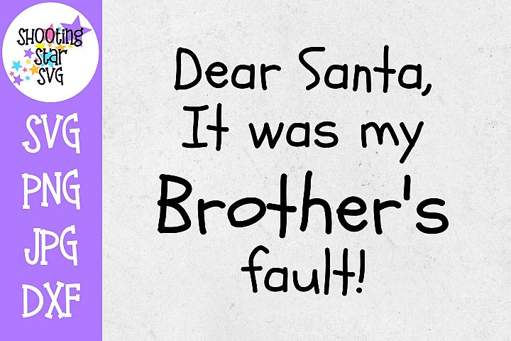 Dear Santa it was my Brothers Fault SVG - Christmas SVG
