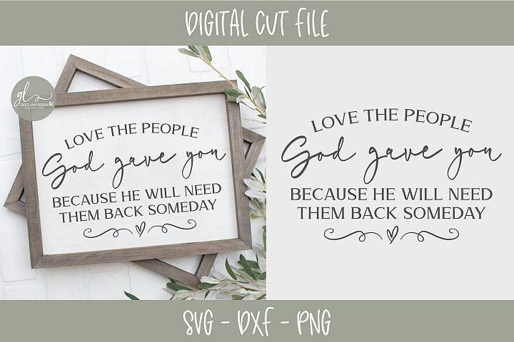 Love The People God Gave You - SVG Cut File